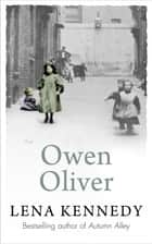 Owen Oliver - A charming, intriguing tale of unrelenting love and the struggle against poverty ebook by Lena Kennedy