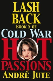 Lashback - Cold War, Hot Passions, #5 ebook by Andre Jute