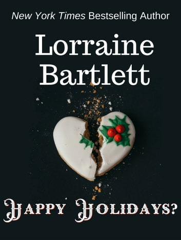 Happy Holidays? ebook by Lorraine Bartlett,L.L. Bartlett
