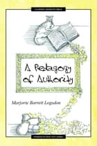 A Pedagogy of Authority ebook by Marjorie Barrett Logsdon