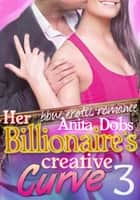 Her Billionaire's Creative Curve #3 ebook by