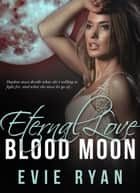Eternal Love - Blood Moon, #3 ebook by Evie Ryan