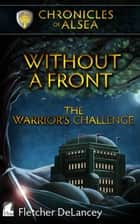 Without a Front: The Warrior's Challenge ebook by Fletcher DeLancey