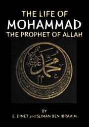 The Life of Mohammad - The Prophet of Allah ebook by Sliman Ben Ibrahim,E. Dinet