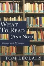 What to Read (and Not) ebook by