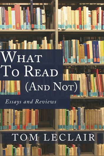 What to Read (and Not) ebook by Tom LeClair