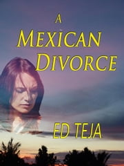 A Mexican Divorce ebook by Ed Teja