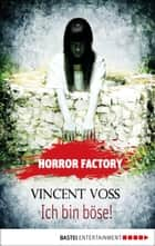 Horror Factory - Ich bin böse! ebook by Vincent Voss, Uwe Voehl