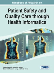 Handbook of Research on Patient Safety and Quality Care through Health Informatics ebook by Stephen R. Gulliver,Vaughan Michell,Deborah J. Rosenorn-Lanng,Wendy Currie