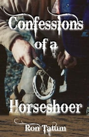 Confessions of a Horseshoer ebook by Ron Tatum