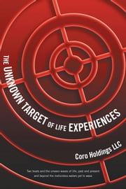 The Unknown Target of Life Experiences - Two boats and the unseen waves of life, past and present and beyond the motionless waters yet to wave ebook by Coro Holdings LLC