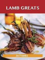 Lamb Greats: Delicious Lamb Recipes, The Top 91 Lamb Recipes ebook by Franks Jo