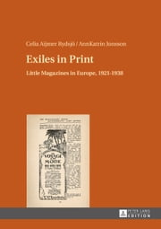 Exiles in Print - Little Magazines in Europe, 1921-1938 ebook by Celia Aijmer Rydsjö,AnnKatrin Jonsson