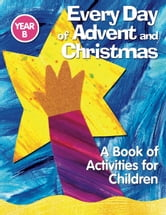 Every Day of Advent and Christmas, Year B ebook by A Redemptorist Pastoral Publication