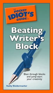 The Pocket Idiot's Guide to Beating Writer's Block ebook by Kathy Kleidermacher