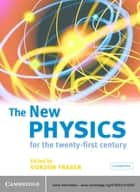 The New Physics - For the Twenty-First Century ebook by Gordon Fraser