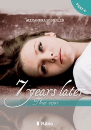7 years later IV. - The vow ebook by Alexandra W. Müller