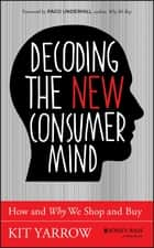 Decoding the New Consumer Mind - How and Why We Shop and Buy ebook by Kit Yarrow