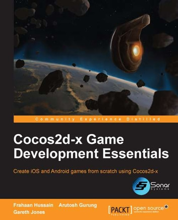 Cocos2d-x Game Development Essentials ebook by Frahaan Hussain,Arutosh Gurung,Gareth Jones