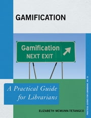 Gamification - A Practical Guide for Librarians ebook by Elizabeth McMunn-Tetangco