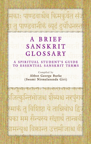 A Brief Sanskrit Glossary: A Spiritual Student's Guide to Essential Sanskrit Terms ebook by Abbot George Burke (Swami Nirmalananda Giri)