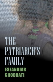 The Patriarch's Family ebook by Esfandiar Ghodrati