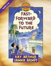 Fast-Forward to the Future - Daniel 7-12 ebook by Kay Arthur,Janna Arndt