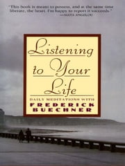 Listening to Your Life - Daily Meditations with Frederick Buechne ebook by Frederick Buechner