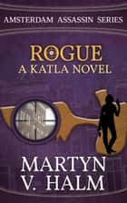 Rogue - A Katla Novel ekitaplar by Martyn V. Halm