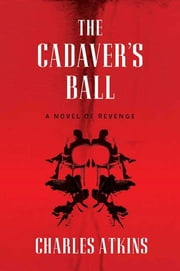 The Cadaver's Ball ebook by Charles Atkins