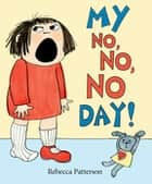 My No No No Day ebook by Rebecca Patterson