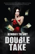 Double Take ebook by Kendall Talbot