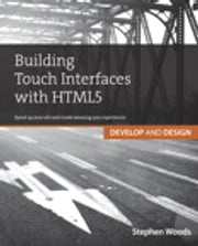 Building Touch Interfaces with HTML5 - Develop and Design Speed up your site and create amazing user experiences ebook by Stephen Woods
