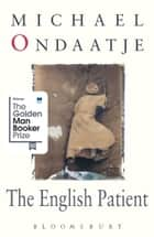 The English Patient - Winner of the Golden Man Booker Prize ebook by Michael Ondaatje