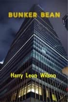 Bunker Bean ebook by Harry Leon Wilson
