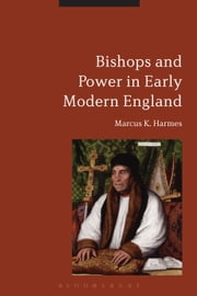 Bishops and Power in Early Modern England ebook by Dr Marcus K. Harmes