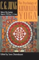 The Psychology of Kundalini Yoga - Notes of the Seminar Given in 1932 ebook by C.G. Jung, Sonu Shamdasani