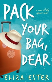 Pack Your Bag, Dear - A Man of the Spouse, #1 ebook by Eliza Ester