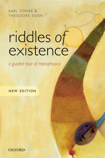 Riddles of Existence - A Guided Tour of Metaphysics: New Edition ebook by Earl Conee,Theodore Sider