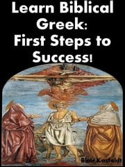 Learn Biblical Greek: First Steps to Success! ebook by Blair Kasfeldt