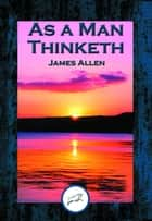 As a Man Thinketh - With Linked Table of Contents ebook by