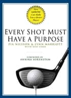 Every Shot Must Have a Purpose ebook by Pia Nilsson,Lynn Marriott,Ron Sirak