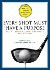 Every Shot Must Have a Purpose - How GOLF54 Can Make You a Better Player ebook by Pia Nilsson,Lynn Marriott,Ron Sirak