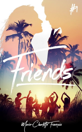 Friends - tome 1 eBook by Marie-Charlotte François