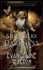 She Walks in Darkness ebook by Evangeline Walton