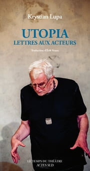 Utopia - Lettres aux acteurs ebook by Krystian Lupa,Georges Banu