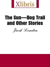 The Sun-Dog Trail and Other Stories ebook by London, Jack