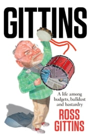 Gittins - A life among budgets, bulldust and bastardry ebook by Ross Gittins