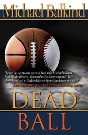 Dead Ball (the sequel to Sudden Death - Endorsed by John Lescroart) ebook by Michael Balkind