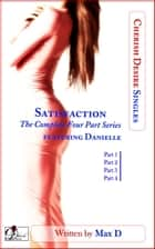 Satisfaction (The Complete Four Part Series) featuring Danielle ebook by Max D